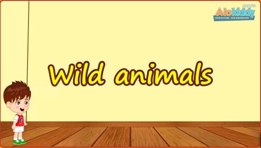 Học tiếng Anh giao tiếp trẻ em mẫu giáo qua bài Unit 9 Wild animals